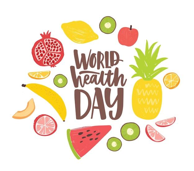 Pocztówka ze światowego dnia zdrowia z eleganckim napisem napisanym kursywą i otoczona pełnymi wartościami odżywczymi, surowymi, świeżymi organicznymi egzotycznymi owocami tropikalnymi. zdrowe odżywianie. płaska ilustracja.