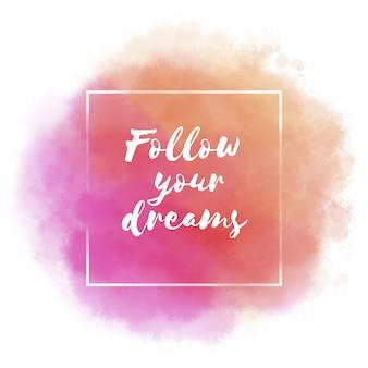 Podążaj za marzeniami akwarela plama pozytywny cytat