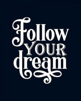 Podążaj za marzeniami. stylowy napis typograficzny.