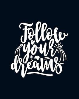 Podążaj za marzeniami. stylowy ręcznie rysowane plakat typografii.