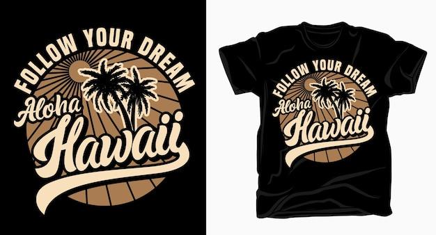Podążaj za swoim marzeniem aloha hawaii z typografią palmy na projekt koszulki