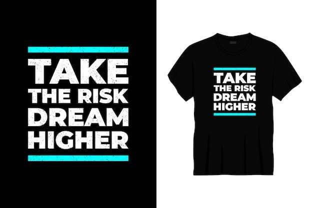Podejmij ryzyko marzenie o wyższej typografii projekt koszulki