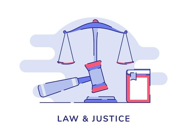 Pojęcie prawa i sprawiedliwości ze skalą równowagi i młotkiem