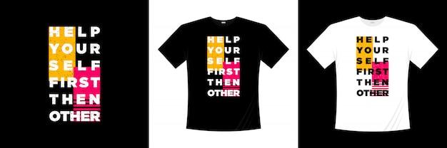 Pomóż sobie najpierw, a potem innym projektowaniu koszulki typografii