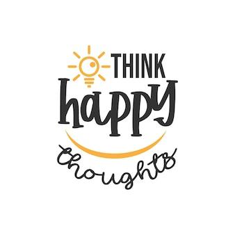 Pomyśl o szczęśliwych myślach, inspirujących projektach cytatów