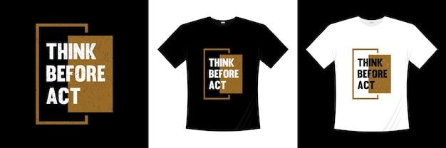 Pomyśl Przed Aktem Projekt Koszulki Typografii Premium Wektorów