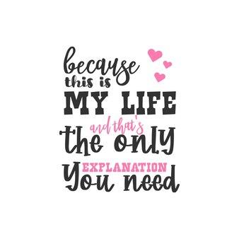 Ponieważ to jest moje życie i to jest jedyne wyjaśnienie, którego potrzebujesz, inspirujący projekt cytatów