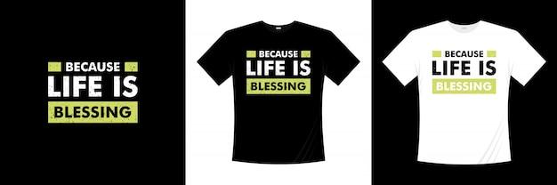 Ponieważ życie jest błogosławieństwem projekt koszulki typografii