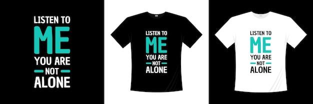 Posłuchaj mnie, nie jesteś sam projekt koszulki typograficznej. miłość, romantyczna koszulka.