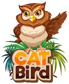 Postać z kreskówki sowa z banerem czcionki cat bird na białym tle