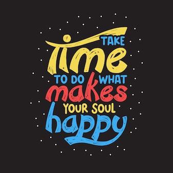 Poświęć trochę czasu, aby zrobić to, co sprawia, że twoja dusza jest szczęśliwa typografia inspirujący motywacyjny cytat projekt