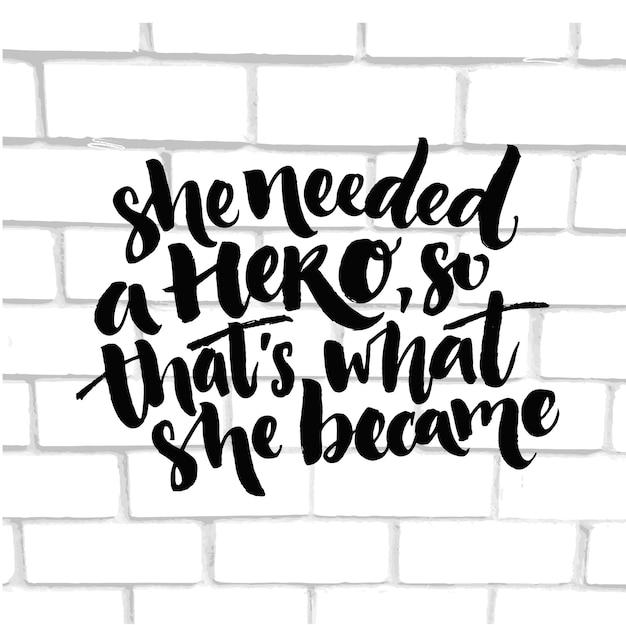 Potrzebowała bohatera, więc tym się stała. inspiracja cytatem feminizmu o kobiecie. czarny wektor napis na koszulkę i plakaty.