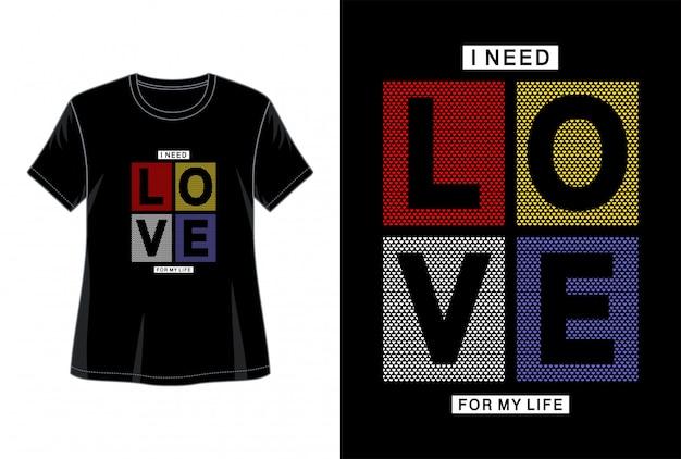Potrzebuję miłości do mojego życia typografii do koszulki z nadrukiem