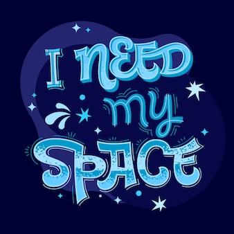 Potrzebuję mojej przestrzeni - fraza z literą. cytat kolorowy wektor. projekt motywu kosmicznego.