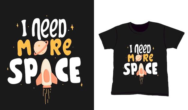 Potrzebuję więcej przestrzeni. cytuj napis typografii na projekt koszulki. ręcznie rysowane napis