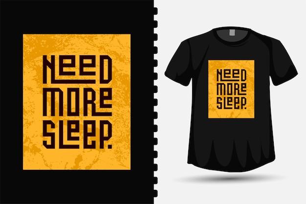 Potrzebuję więcej snu, modny szablon typografii z napisami w pionie do druku t shirt modnej odzieży i plakatu z cytatem