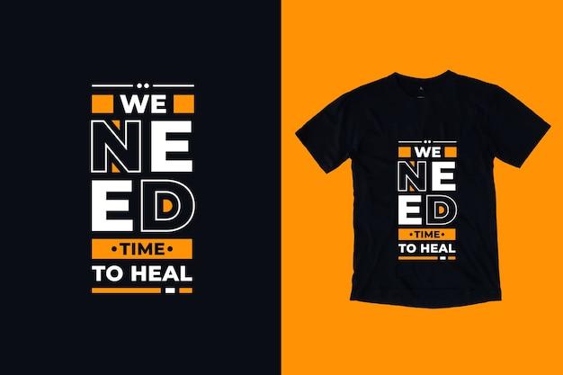 Potrzebujemy czasu, aby uleczyć nowoczesny projekt koszulki z cytatami