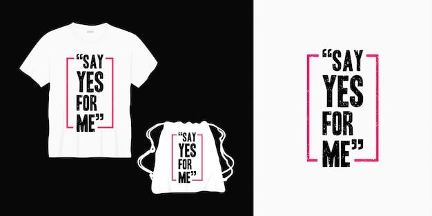 Powiedz tak dla mnie projekt typografii napis na t-shirt, torbę lub towar