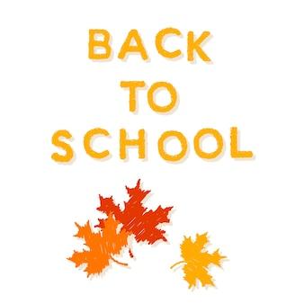 Powrót do szkoły. ręcznie rysowane napisy i jesienne liście na projekt karty, plakat szkolny, dziecinna koszulka, jesienny baner, notatnik, album, tapeta szkolna itp