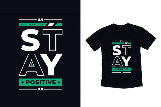 Pozostań pozytywny nowoczesny typografia cytat projekt koszulki