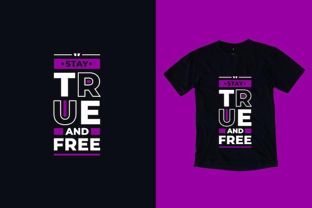 Pozostań prawdziwy i bezpłatny nowoczesny motywacyjny cytaty projekt koszulki