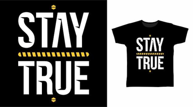 Pozostań prawdziwy projekt koszulki typograficznej