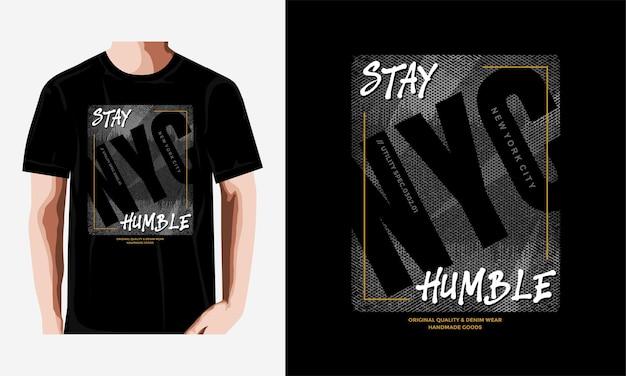 Pozostań skromnym projektem koszulki typograficznej!