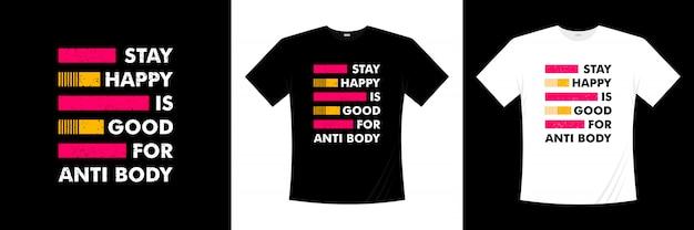 Pozostań szczęśliwy jest dobry do projektowania t-shirtów przeciw typografii ciała