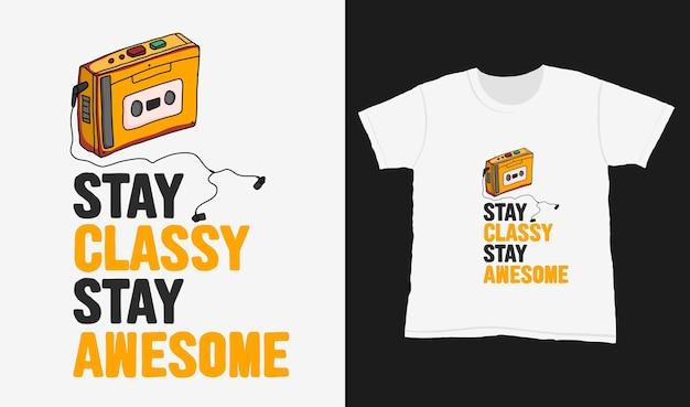 Pozostań z klasą, pozostań niesamowity. cytuj typografię na projekt koszulki.