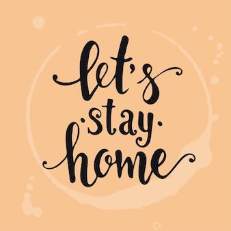 Pozwala zostać w domu ręcznie rysowane plakat typografii. koncepcyjne zwrot odręczny domu i rodziny, ręcznie napisane kaligraficzne projekt. literowanie.