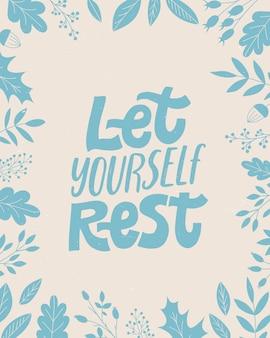 Pozwól sobie odpocząć - przytulne wyrażenie na zimę lub jesień.