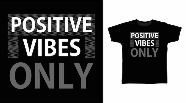 Pozytywne wibracje tylko typografia do projektowania koszulek