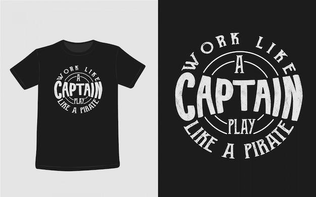 Pracować jak kapitan grać jak pirat inspirujące cytaty koszulka typografii