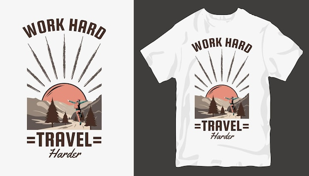 Pracuj ciężej w podróży, projekt koszulki adventure. slogan projektu koszulki zewnętrznej.