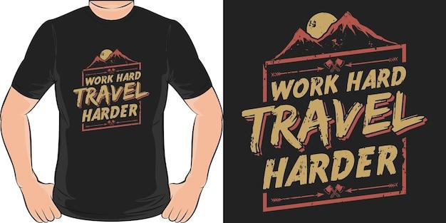 Pracuj ciężko podróżuj ciężej. unikalny i modny projekt koszulki podróżnej