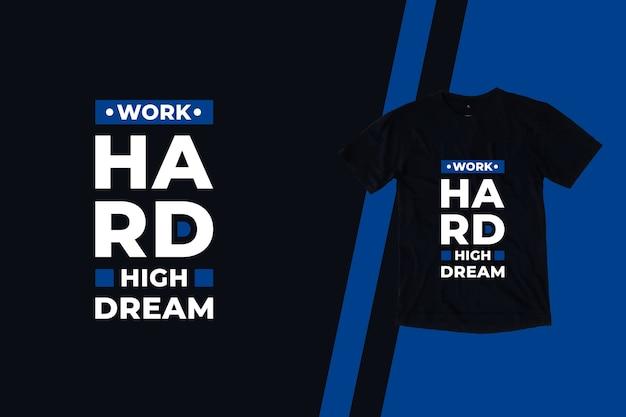 Pracuj ciężko, wysokie marzenie nowoczesne cytaty projekt koszulki