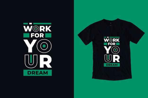 Pracuj dla swojego wymarzonego projektu koszulki nowoczesne inspirujące cytaty