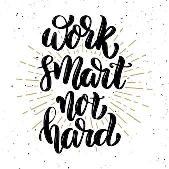 Pracuj mądrze nie ciężko. ręcznie rysowane motywacja napis cytat. element na plakat, kartkę z życzeniami. ilustracja