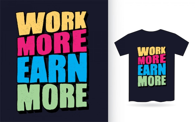 Pracuj więcej, zdobywaj więcej ręcznie rysowanej typografii na koszulkę