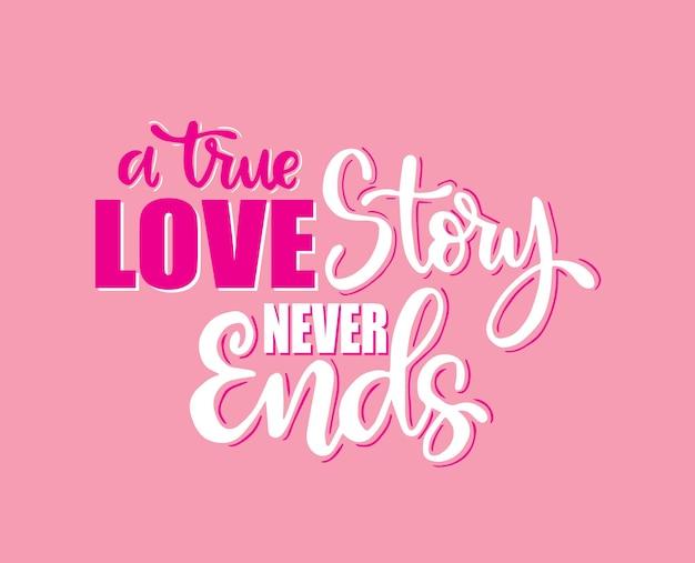 Prawdziwa historia miłosna nigdy się nie kończy ręcznie pisząc cytaty motywacyjne
