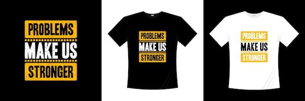 Problemy czynią nas silniejszą inspiracją, cytuje nowoczesny projekt koszulki. projekt koszuli o życiu.