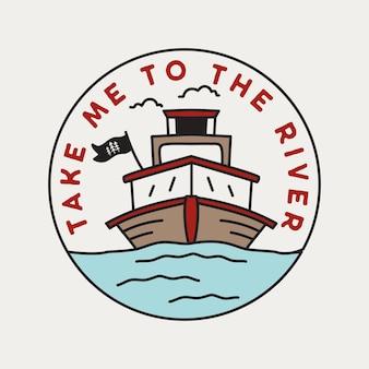 Projekt ilustracja odznaka rocznika przygody. logo na zewnątrz z łodzią i cytatem - zabierz mnie nad rzekę. godło retro podróży.