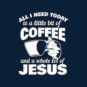 Projekt koszulki, czego dziś potrzebuję, to trochę kawy i całe mnóstwo jezusa z ręką trzymającą filiżankę kawy i ciemnoniebieskie tło vintage ilustracji