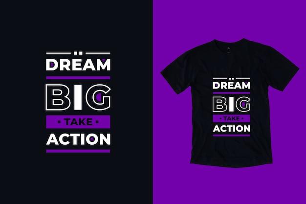 Projekt koszulki dream big take action nowoczesne inspirujące cytaty