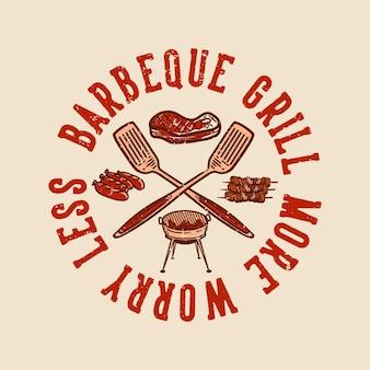 Projekt koszulki grillowej grill bardziej się martw mniej dzięki vintage ilustracji z elementami grilla