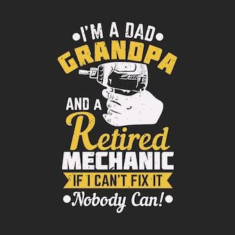 Projekt koszulki jestem tatą dziadkiem i emerytowanym mechanikiem, jeśli nie mogę tego naprawić, nikt nie może z elektrycznym śrubokrętem i szarym tłem vintage ilustracji