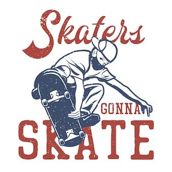 Projekt koszulki łyżwiarze będą jeździć na deskorolce z rocznika ilustracji skateboardera