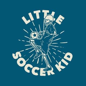 Projekt koszulki mały dzieciak ze szkieletem grającym w piłkę nożną vintage ilustracją