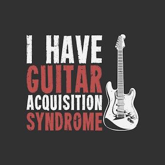 Projekt koszulki mam syndrom nabycia gitary z gitarą i ilustracją w stylu vintage na szarym tle