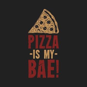 Projekt koszulki pizza to moja bae! z pizzą i szarym tłem rocznika ilustracji